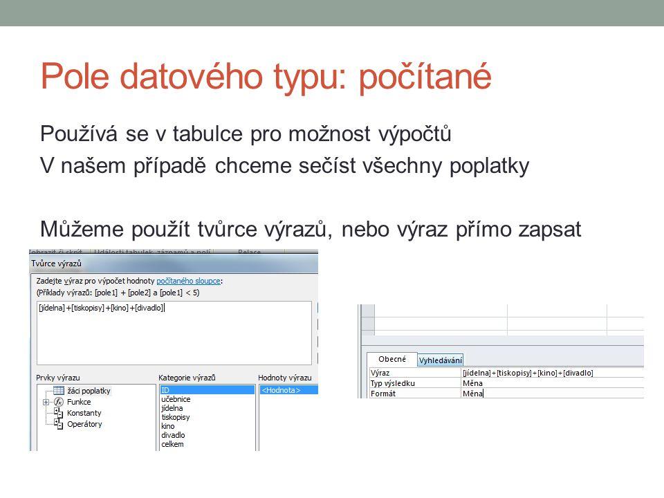Pole datového typu: počítané Používá se v tabulce pro možnost výpočtů V našem případě chceme sečíst všechny poplatky Můžeme použít tvůrce výrazů, nebo výraz přímo zapsat