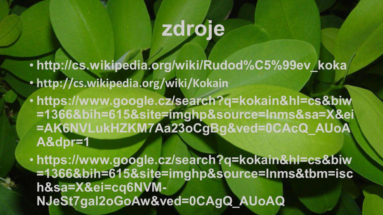 zdroje http://cs.wikipedia.org/wiki/Rudod%C5%99ev_koka http://cs.wikipedia.org/wiki/Kokain https://www.google.cz/search?q=kokain&hl=cs&biw =1366&bih=6