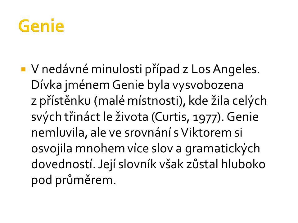  V nedávné minulosti případ z Los Angeles. Dívka jménem Genie byla vysvobozena z přístěnku (malé místnosti), kde žila celých svých třináct le života
