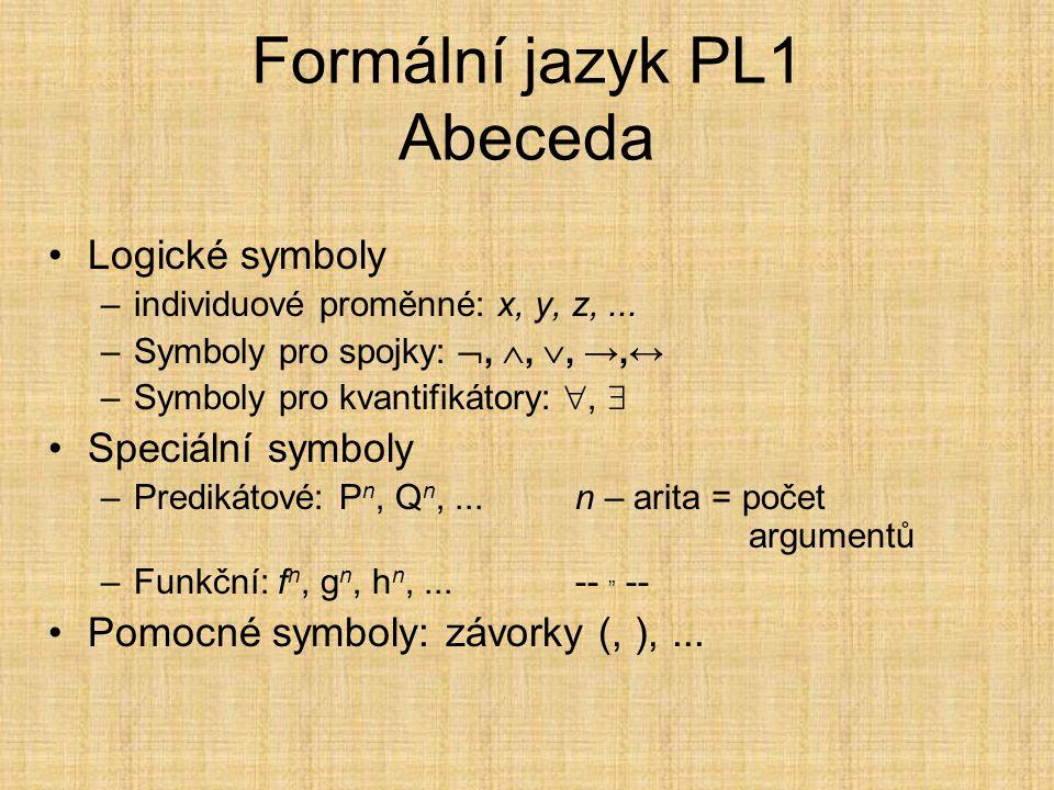 Formální jazyk PL1 Abeceda Logické symboly –individuové proměnné: x, y, z,...