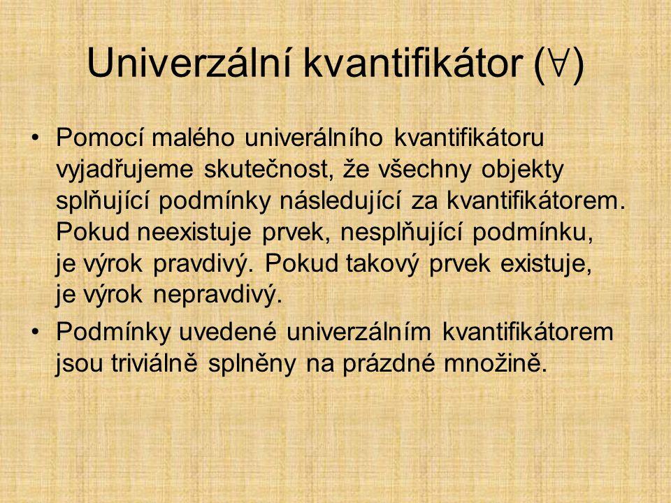 Univerzální kvantifikátor ( ∀ ) Pomocí malého univerálního kvantifikátoru vyjadřujeme skutečnost, že všechny objekty splňující podmínky následující za kvantifikátorem.