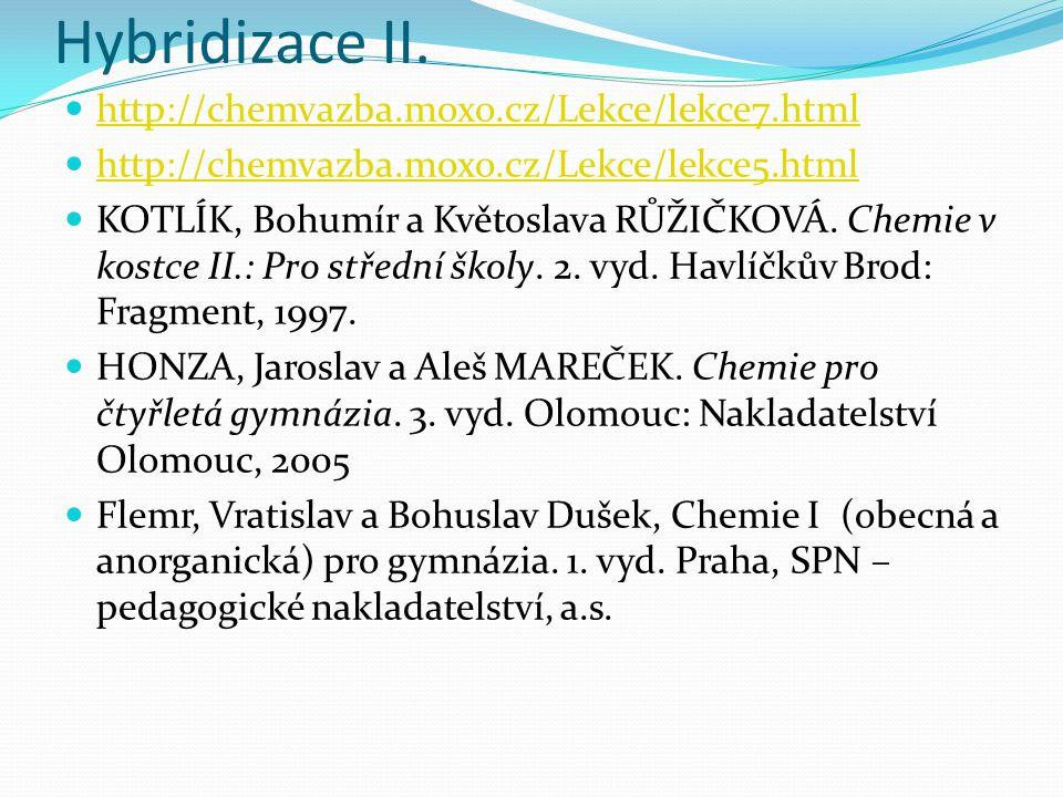 http://chemvazba.moxo.cz/Lekce/lekce7.html http://chemvazba.moxo.cz/Lekce/lekce5.html KOTLÍK, Bohumír a Květoslava RŮŽIČKOVÁ.