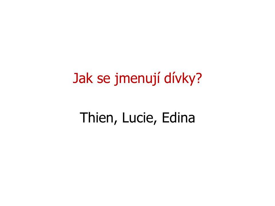 Jak se jmenují dívky Thien, Lucie, Edina