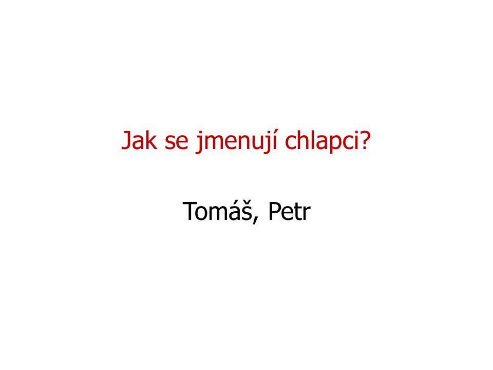 Jak se jmenují chlapci Tomáš, Petr