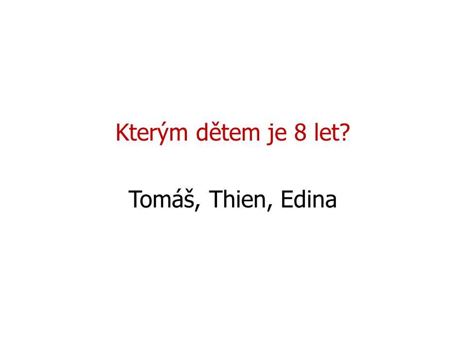 Kterým dětem je 8 let Tomáš, Thien, Edina