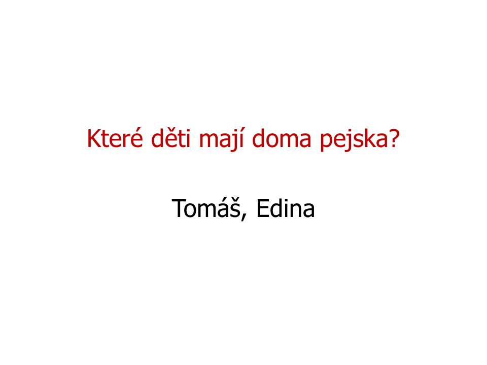 Které děti mají doma pejska Tomáš, Edina