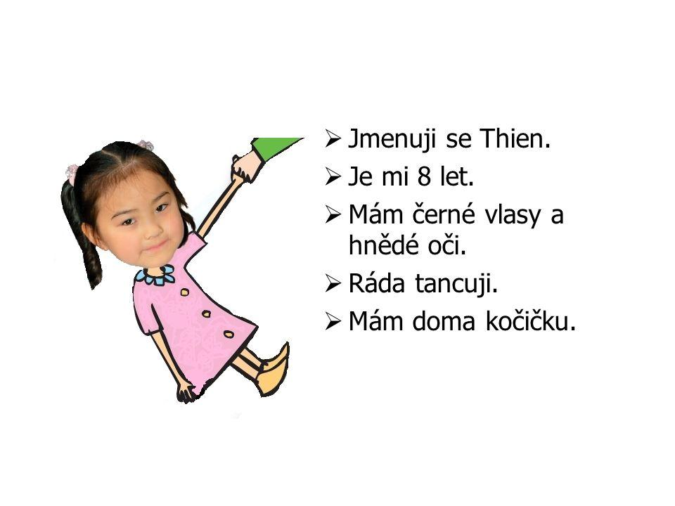  Jmenuji se Thien.  Je mi 8 let.  Mám černé vlasy a hnědé oči.
