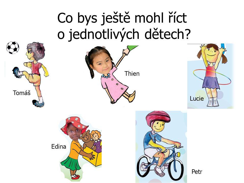 Co bys ještě mohl říct o jednotlivých dětech Tomáš Thien Lucie Edina Petr