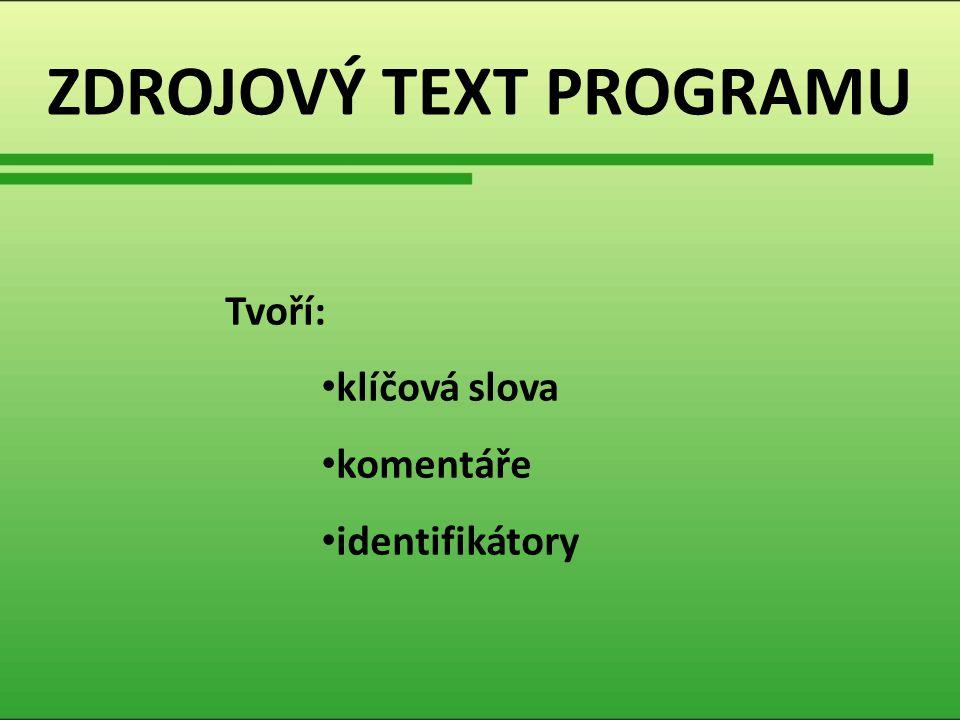 KLÍČOVÁ SLOVA mají předem daný význam (příkazy, datové typy atd.) nesmí být použita jiným způsobem zapisujeme je malými písmeny int if for while Příklad: