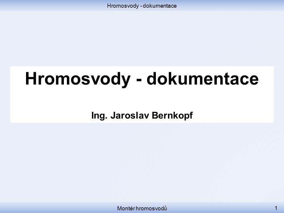 Hromosvody - dokumentace Ing. Jaroslav Bernkopf Montér hromosvodů 1