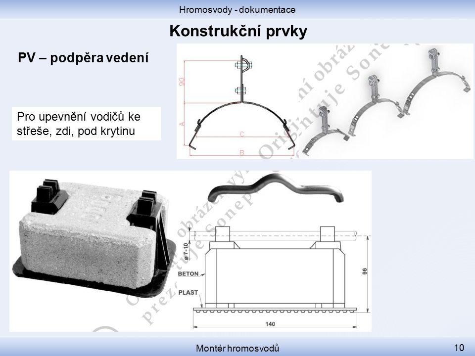 Hromosvody - dokumentace Montér hromosvodů 10 PV – podpěra vedení Pro upevnění vodičů ke střeše, zdi, pod krytinu