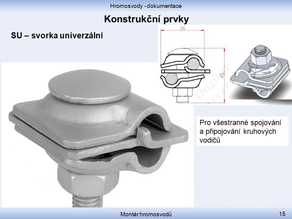 Hromosvody - dokumentace Montér hromosvodů 15 SU – svorka univerzální Pro všestranné spojování a připojování kruhových vodičů