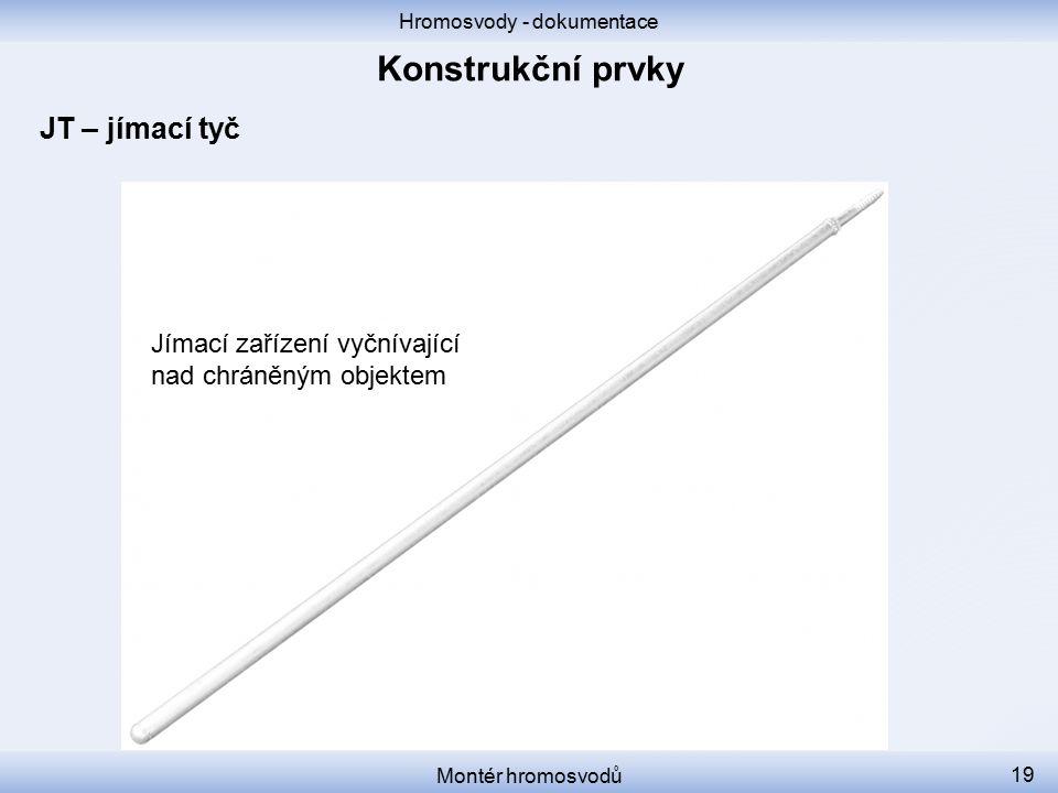 Hromosvody - dokumentace Montér hromosvodů 19 JT – jímací tyč Jímací zařízení vyčnívající nad chráněným objektem