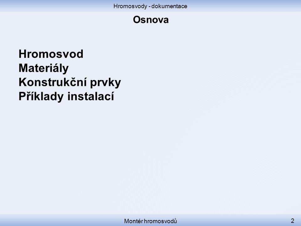 Hromosvody - dokumentace Montér hromosvodů 2 Hromosvod Materiály Konstrukční prvky Příklady instalací