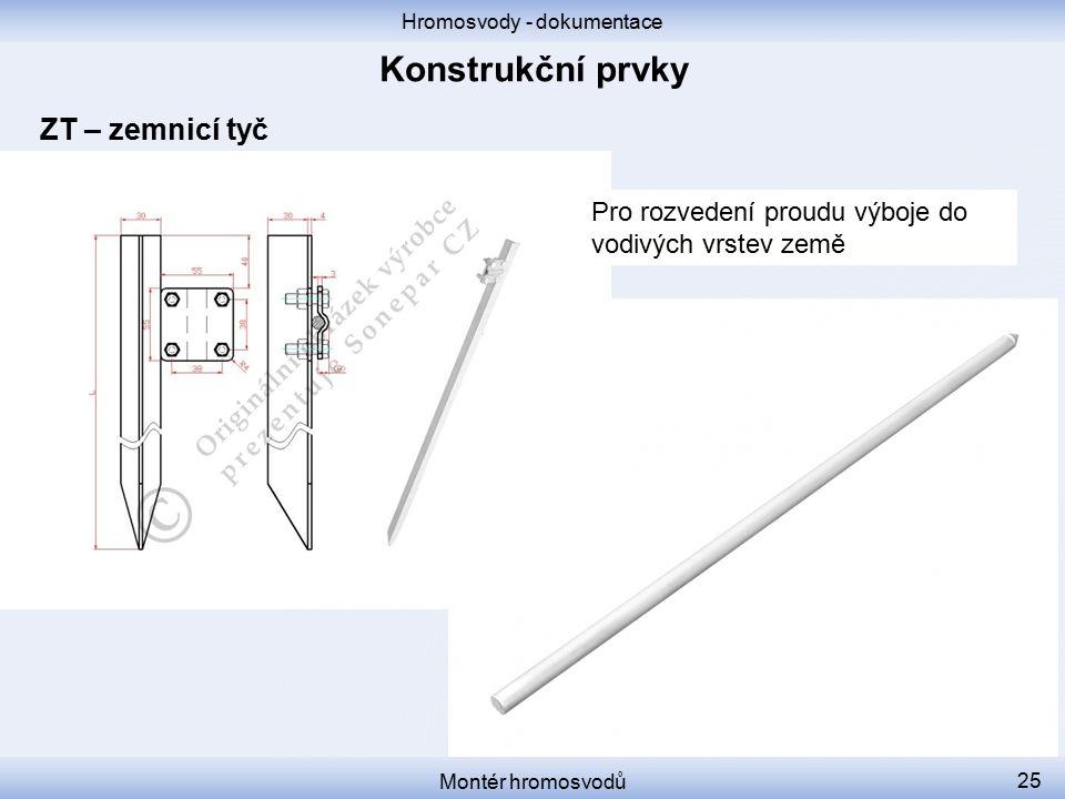 Hromosvody - dokumentace Montér hromosvodů 25 ZT – zemnicí tyč Pro rozvedení proudu výboje do vodivých vrstev země
