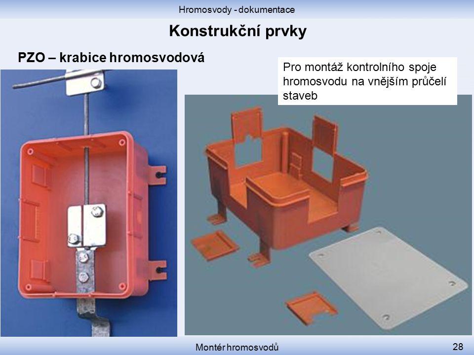Hromosvody - dokumentace Montér hromosvodů 28 PZO – krabice hromosvodová Pro montáž kontrolního spoje hromosvodu na vnějším průčelí staveb