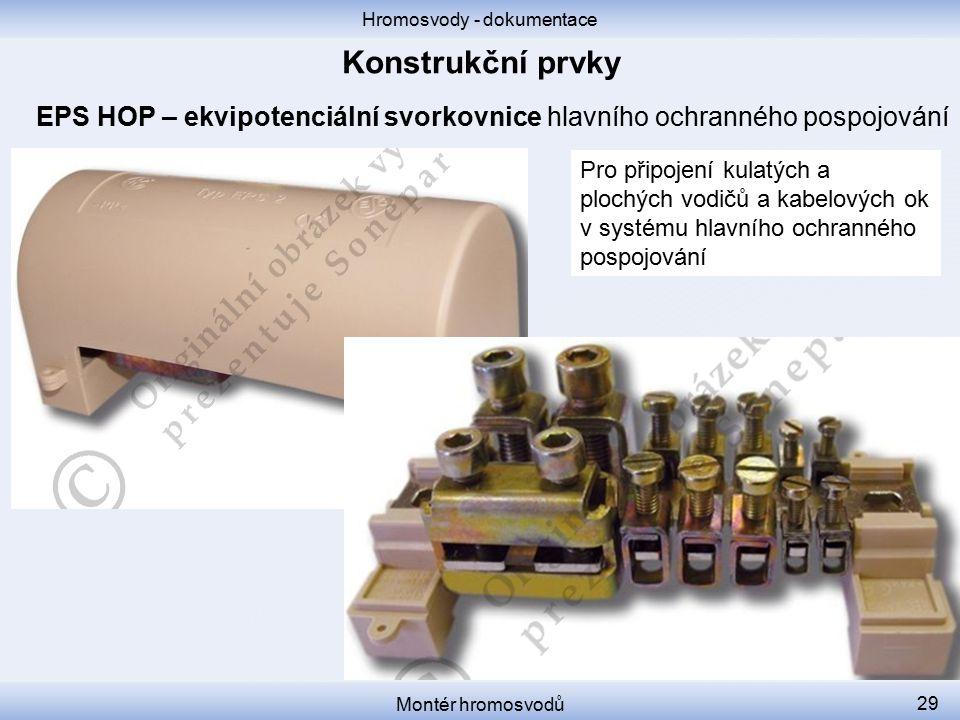 Hromosvody - dokumentace Montér hromosvodů 29 EPS HOP – ekvipotenciální svorkovnice hlavního ochranného pospojování Pro připojení kulatých a plochých
