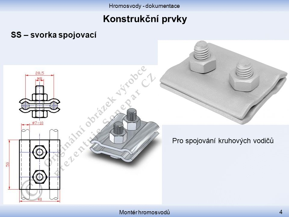 Hromosvody - dokumentace Montér hromosvodů 5 SO – svorka okapová Pro připojování kruhových vodičů k okapovým žlabům
