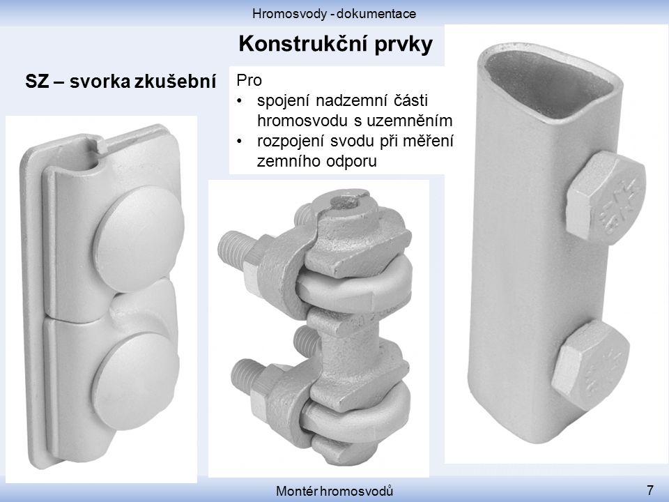 Hromosvody - dokumentace Montér hromosvodů 7 SZ – svorka zkušební Pro spojení nadzemní části hromosvodu s uzemněním rozpojení svodu při měření zemního