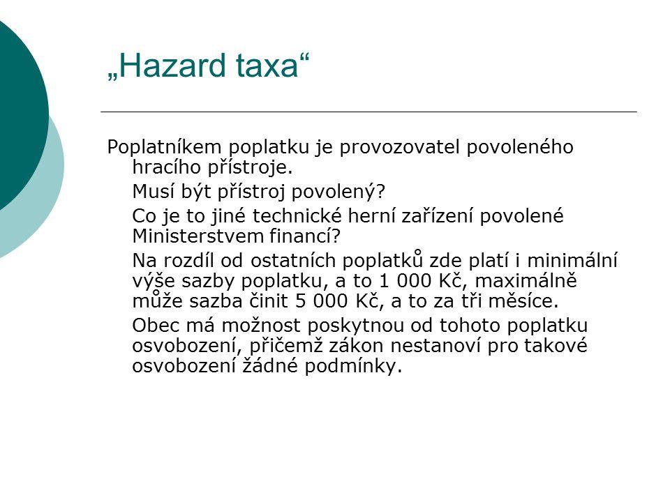"""""""Hazard taxa Poplatníkem poplatku je provozovatel povoleného hracího přístroje."""