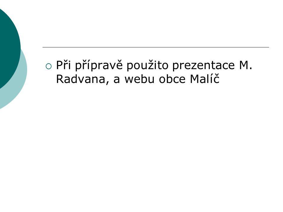 Při přípravě použito prezentace M. Radvana, a webu obce Malíč