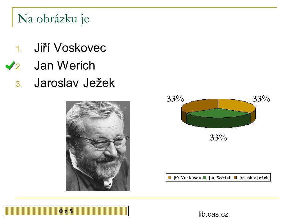 Na obrázku je 0 z 5 1. Jiří Voskovec 2. Jan Werich 3. Jaroslav Ježek lib.cas.cz
