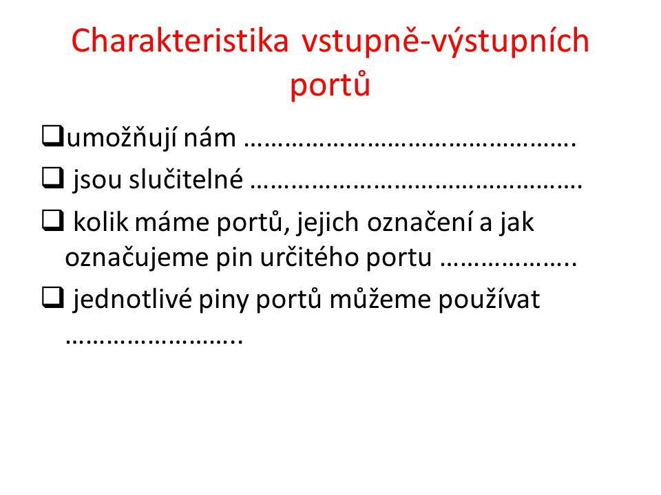 Charakteristika vstupně-výstupních portů  umožňují nám ………………………………………….  jsou slučitelné ………………………………………….  kolik máme portů, jejich označení a ja