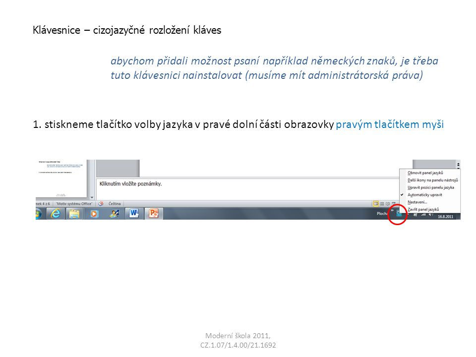 Moderní škola 2011, CZ.1.07/1.4.00/21.1692 Klávesnice – cizojazyčné rozložení kláves abychom přidali možnost psaní například německých znaků, je třeba tuto klávesnici nainstalovat (musíme mít administrátorská práva) 1.