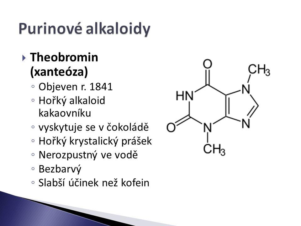  Theobromin (xanteóza) ◦ Objeven r.