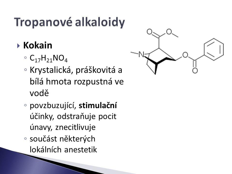  Kokain ◦ C 17 H 21 NO 4 ◦ Krystalická, práškovitá a bílá hmota rozpustná ve vodě ◦ povzbuzující, stimulační účinky, odstraňuje pocit únavy, znecitlivuje ◦ součást některých lokálních anestetik