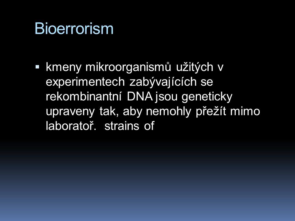 Bioerrorism  kmeny mikroorganismů užitých v experimentech zabývajících se rekombinantní DNA jsou geneticky upraveny tak, aby nemohly přežít mimo labo