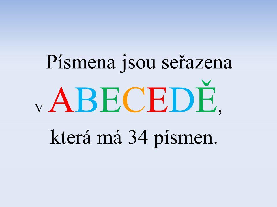 Písmena jsou seřazena V ABECEDĚ, která má 34 písmen.