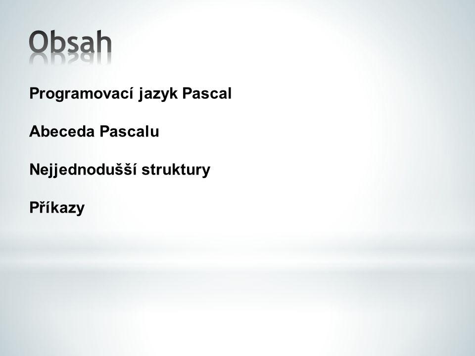 Programovací jazyk Pascal Abeceda Pascalu Nejjednodušší struktury Příkazy
