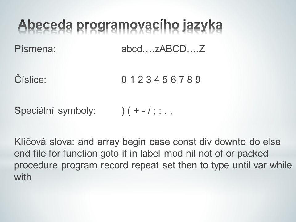 Písmena:abcd….zABCD….Z Číslice:0 1 2 3 4 5 6 7 8 9 Speciální symboly:) ( + - / ; :., Klíčová slova: and array begin case const div downto do else end