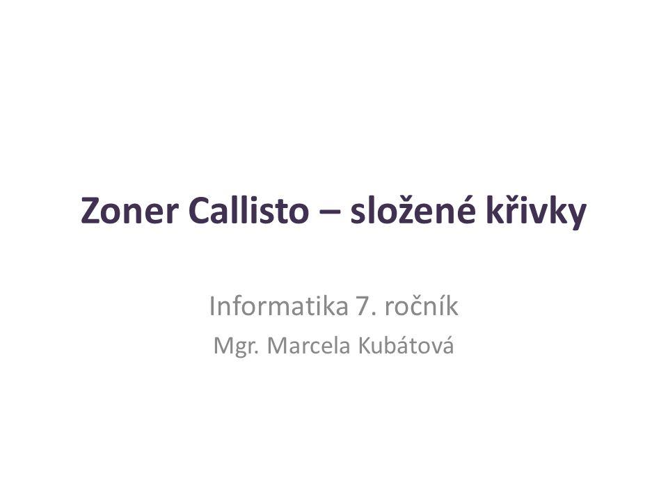 Zoner Callisto – složené křivky Informatika 7. ročník Mgr. Marcela Kubátová