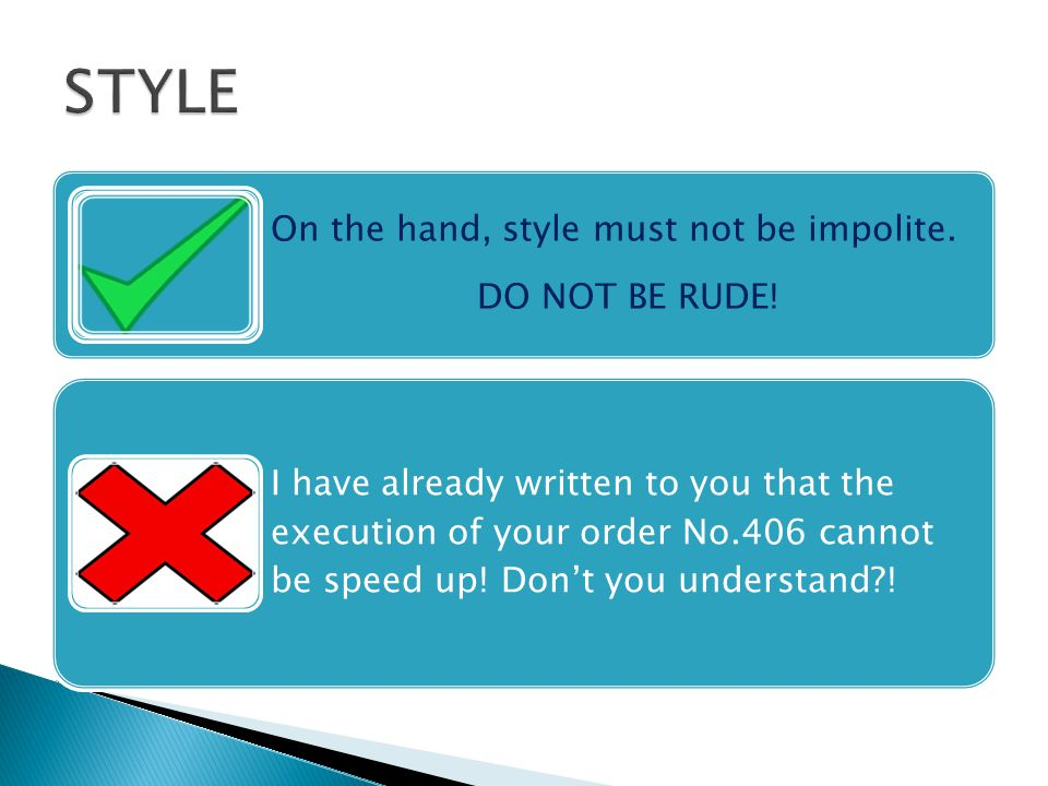On the hand, style must not be impolite. DO NOT BE RUDE.