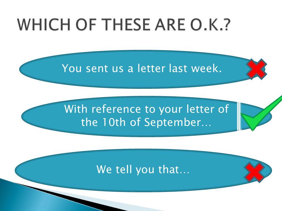 You sent us a letter last week.