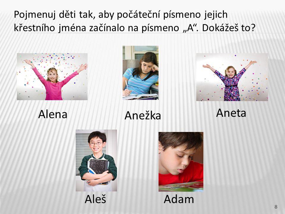 """Anežka 8 Alena Aneta AlešAdam Pojmenuj děti tak, aby počáteční písmeno jejich křestního jména začínalo na písmeno """"A ."""
