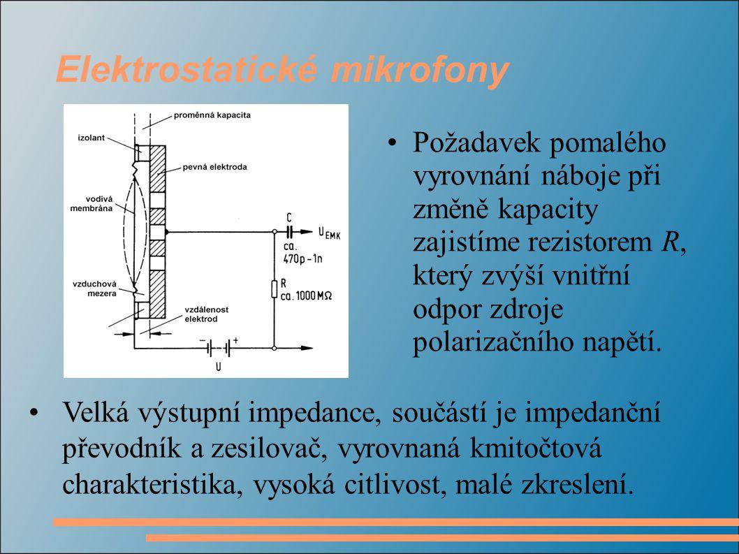 Velká výstupní impedance, součástí je impedanční převodník a zesilovač, vyrovnaná kmitočtová charakteristika, vysoká citlivost, malé zkreslení.
