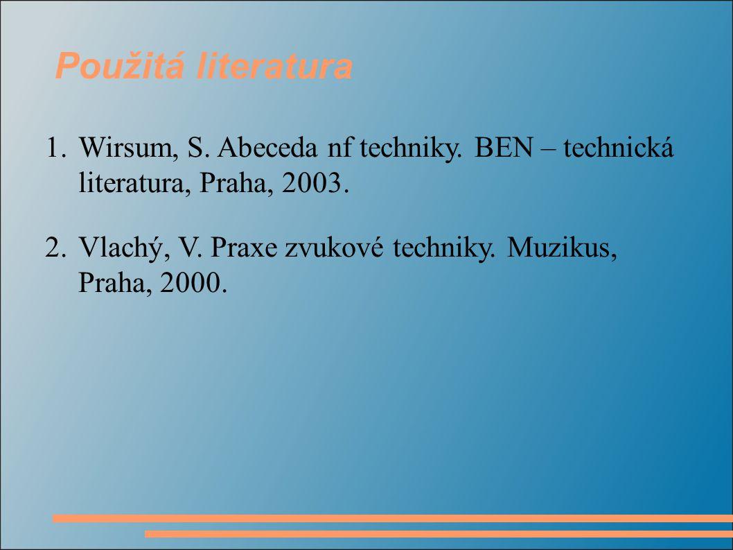 1.Wirsum, S. Abeceda nf techniky. BEN – technická literatura, Praha, 2003.
