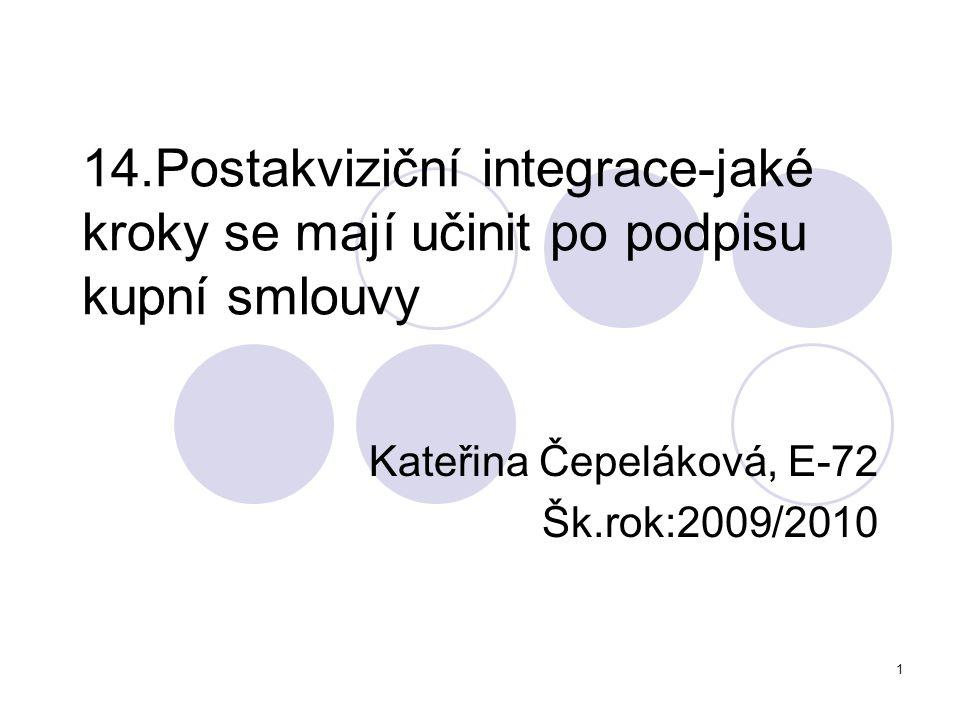 1 14.Postakviziční integrace-jaké kroky se mají učinit po podpisu kupní smlouvy Kateřina Čepeláková, E-72 Šk.rok:2009/2010