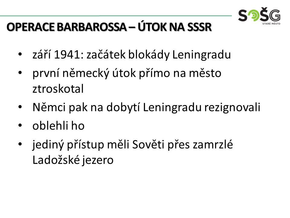 """OPERACE BARBAROSSA – ÚTOK NA SSSR """"cesta života : v létě lodě, v zimě zprostředkovávaly spojení sáně a náklaďáky zásobování ale nebylo dostatečné blokáda Leningradu nakonec trvala 900 dnů do ledna 1944 během blokády zemřelo v Leningradu asi 1 milion lidí Stalin zakázal kapitulaci města"""