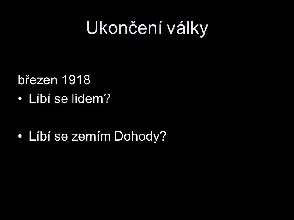 Ukončení války březen 1918 Líbí se lidem? Líbí se zemím Dohody?