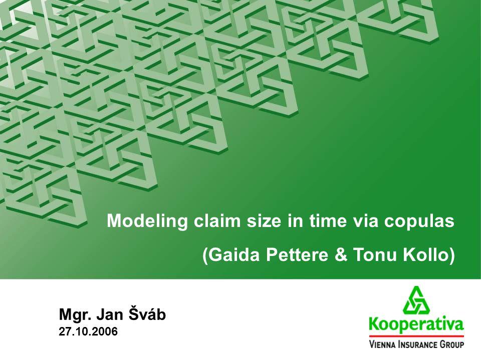Modeling claim size in time via copulas (Gaida Pettere & Tonu Kollo) Mgr. Jan Šváb 27.10.2006