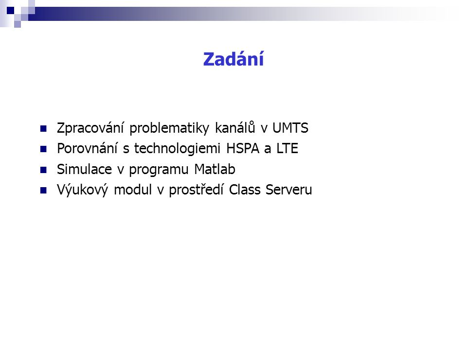 Zadání Zpracování problematiky kanálů v UMTS Porovnání s technologiemi HSPA a LTE Simulace v programu Matlab Výukový modul v prostředí Class Serveru