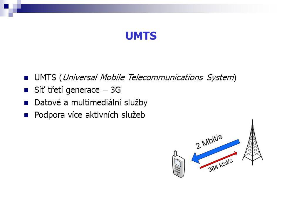 UMTS UMTS (Universal Mobile Telecommunications System) Síť třetí generace – 3G Datové a multimediální služby Podpora více aktivních služeb
