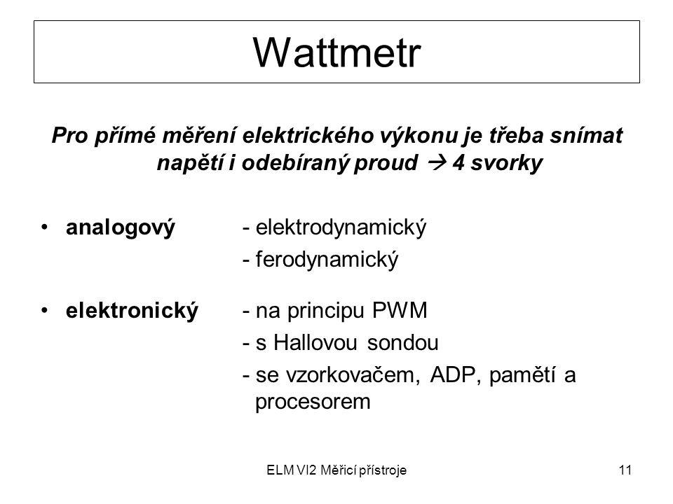 ELM VI2 Měřicí přístroje11 Wattmetr Pro přímé měření elektrického výkonu je třeba snímat napětí i odebíraný proud  4 svorky analogový- elektrodynamic