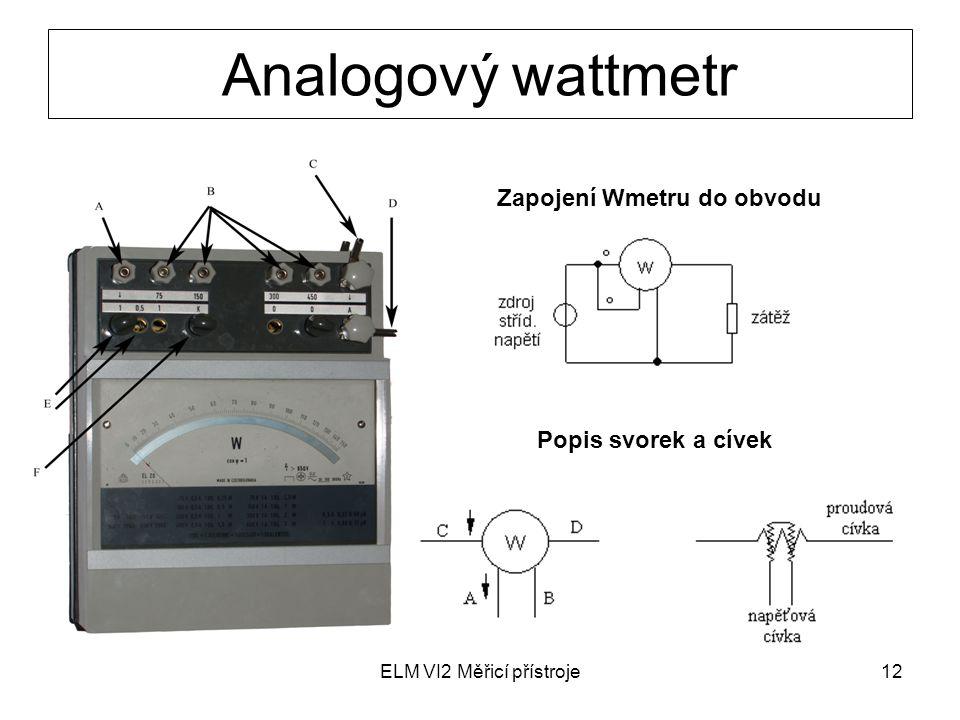 ELM VI2 Měřicí přístroje12 Analogový wattmetr Zapojení Wmetru do obvodu Popis svorek a cívek