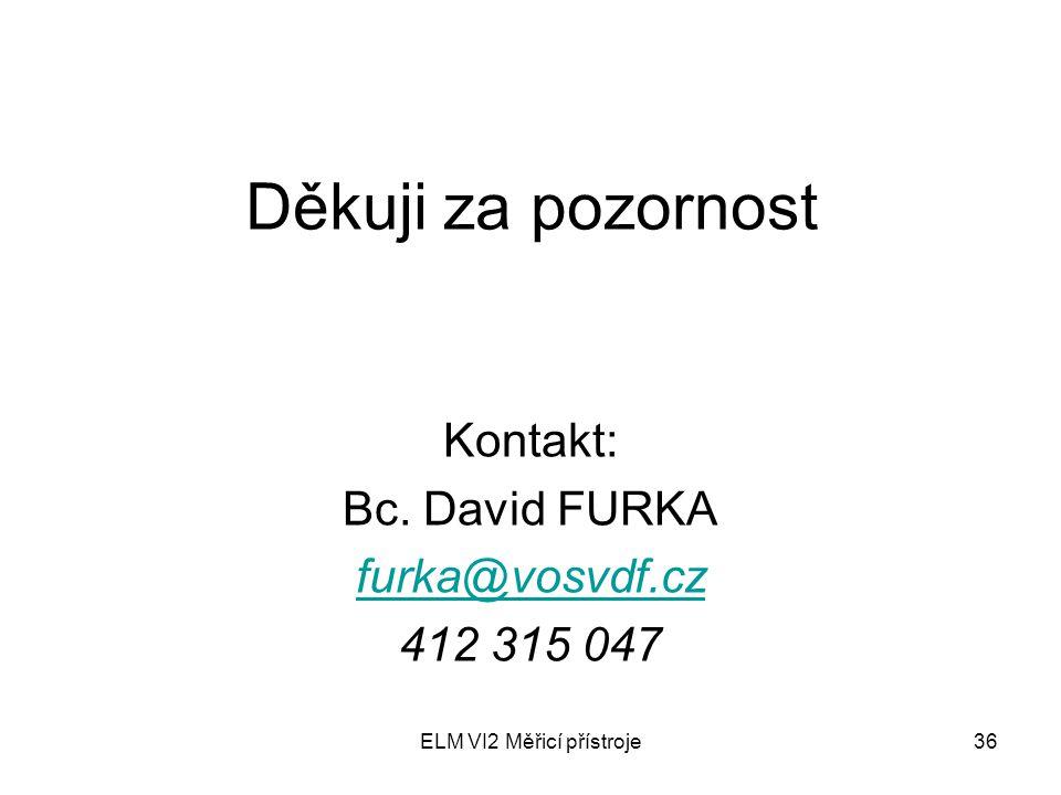 ELM VI2 Měřicí přístroje36 Děkuji za pozornost Kontakt: Bc. David FURKA furka@vosvdf.cz 412 315 047