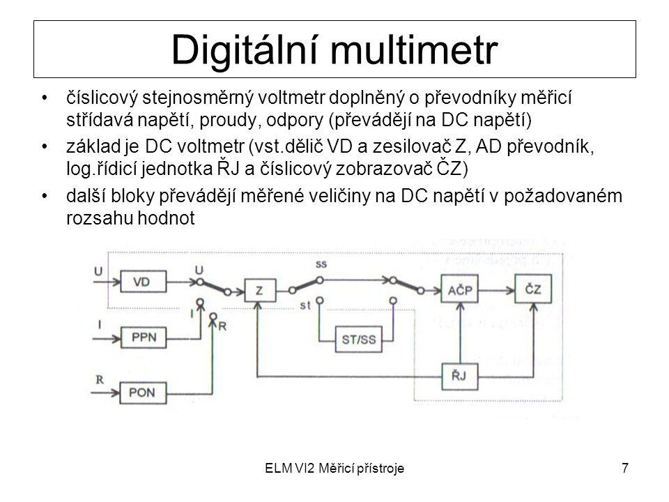 ELM VI2 Měřicí přístroje8 počet míst zobrazovače (3 až 8 a ½ místa) počet a hodnoty vstupních rozsahů(4 až 6 pro 0,01 V až 1000 V) přesnost (tabulka v manuálu) časová stálost rozlišovací schopnost (1 digit – změna posled.